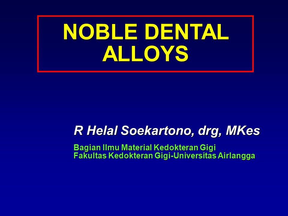 NOBLE DENTAL ALLOYS R Helal Soekartono, drg, MKes Bagian Ilmu Material Kedokteran Gigi Fakultas Kedokteran Gigi-Universitas Airlangga