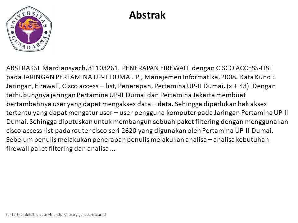 Abstrak ABSTRAKSI Mardiansyach, 31103261. PENERAPAN FIREWALL dengan CISCO ACCESS-LIST pada JARINGAN PERTAMINA UP-II DUMAI. PI, Manajemen Informatika,