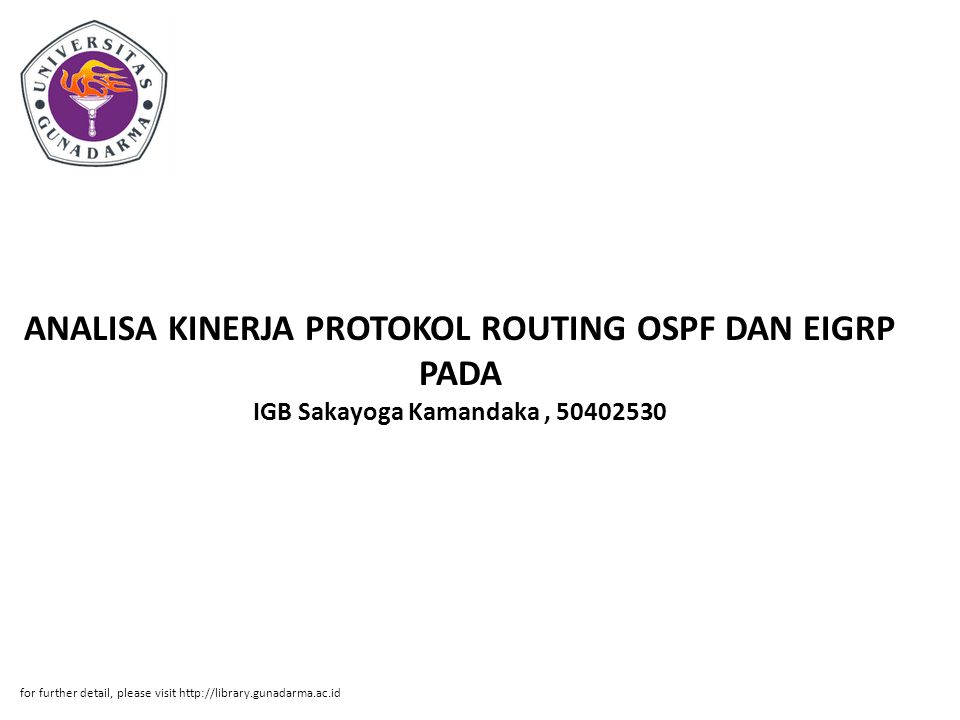 ANALISA KINERJA PROTOKOL ROUTING OSPF DAN EIGRP PADA IGB Sakayoga Kamandaka, 50402530 for further detail, please visit http://library.gunadarma.ac.id