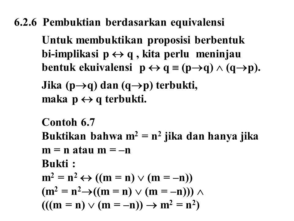 6.2.6 Pembuktian berdasarkan equivalensi Untuk membuktikan proposisi berbentuk bi-implikasi p  q, kita perlu meninjau bentuk ekuivalensi p  q  (p 