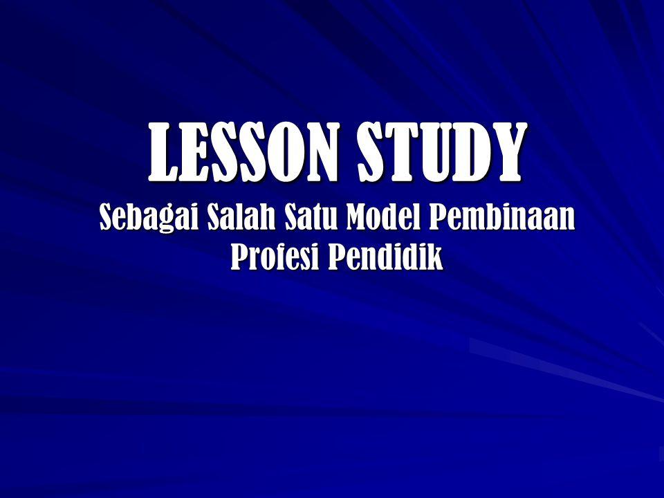 LESSON STUDY Lesson Study adalah suatu model pembinaan profesi pendidik melalui pengkajian pembelajaran secara kolaboratif dan berkelanjutan berlandaskan prinsip-prinsip kolegalitas dan mutual learning untuk membangun learning community.