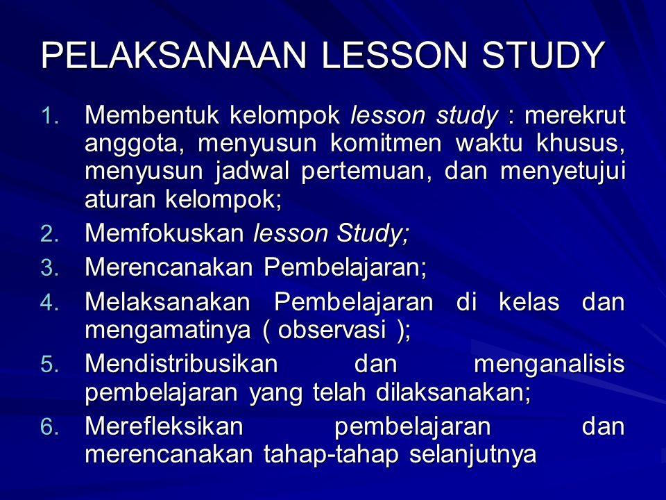 PELAKSANAAN LESSON STUDY 1. Membentuk kelompok lesson study : merekrut anggota, menyusun komitmen waktu khusus, menyusun jadwal pertemuan, dan menyetu