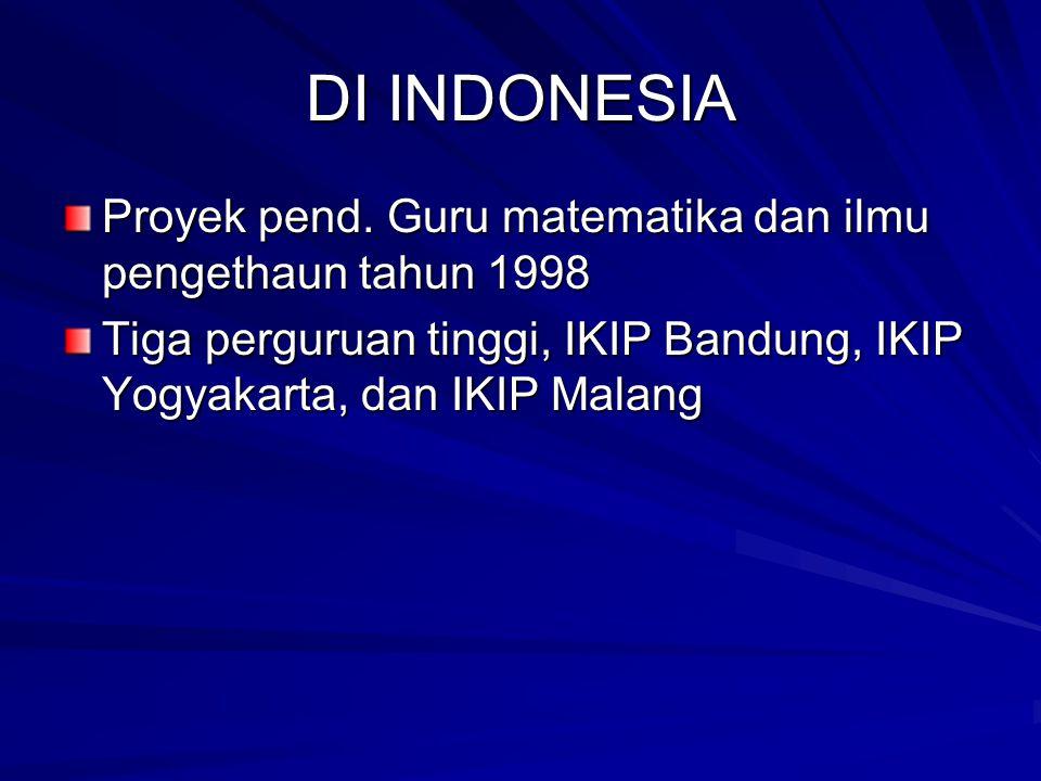 DI INDONESIA Proyek pend. Guru matematika dan ilmu pengethaun tahun 1998 Tiga perguruan tinggi, IKIP Bandung, IKIP Yogyakarta, dan IKIP Malang