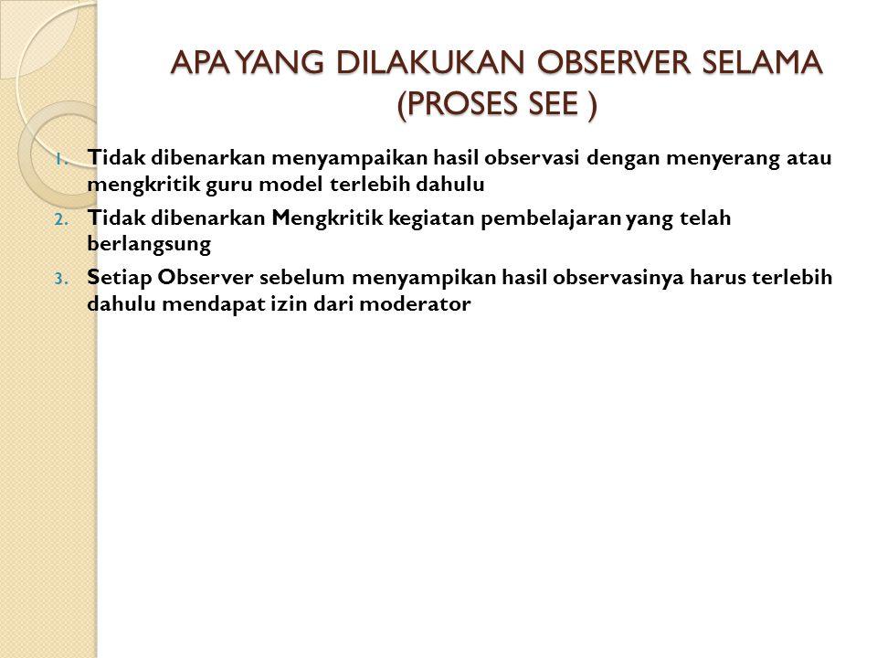 APA YANG DILAKUKAN OBSERVER SELAMA (PROSES SEE ) 1.