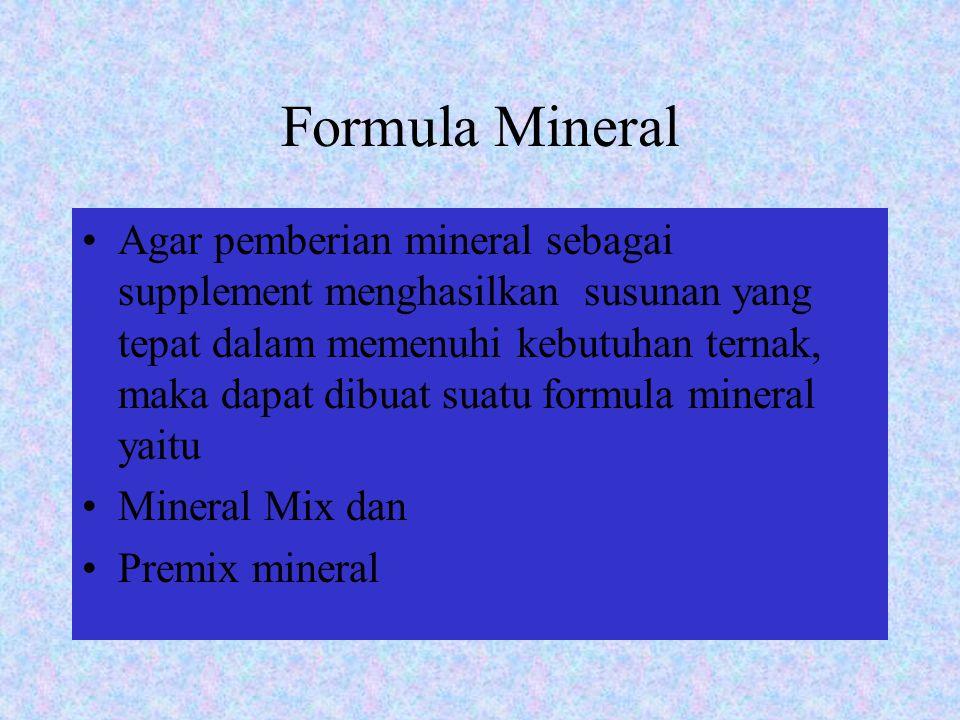 Formula Mineral Agar pemberian mineral sebagai supplement menghasilkan susunan yang tepat dalam memenuhi kebutuhan ternak, maka dapat dibuat suatu for