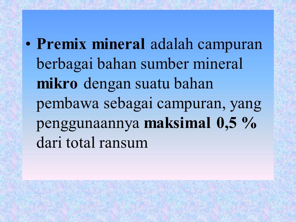 Premix mineral adalah campuran berbagai bahan sumber mineral mikro dengan suatu bahan pembawa sebagai campuran, yang penggunaannya maksimal 0,5 % dari