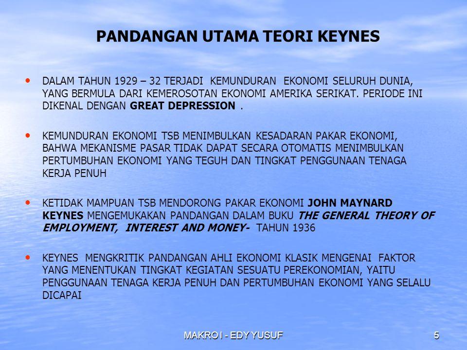 MAKRO I - EDY YUSUF5 PANDANGAN UTAMA TEORI KEYNES DALAM TAHUN 1929 – 32 TERJADI KEMUNDURAN EKONOMI SELURUH DUNIA, YANG BERMULA DARI KEMEROSOTAN EKONOMI AMERIKA SERIKAT.