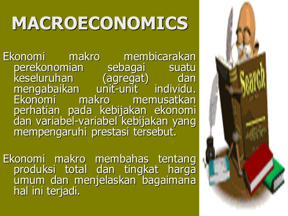 MACROECONOMICS Ekonomi makro membicarakan perekonomian sebagai suatu keseluruhan (agregat) dan mengabaikan unit-unit individu. Ekonomi makro memusatka
