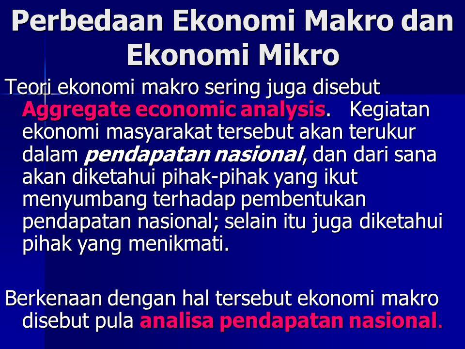 Perbedaan Ekonomi Makro dan Ekonomi Mikro Teori ekonomi makro sering juga disebut Aggregate economic analysis. Kegiatan ekonomi masyarakat tersebut ak