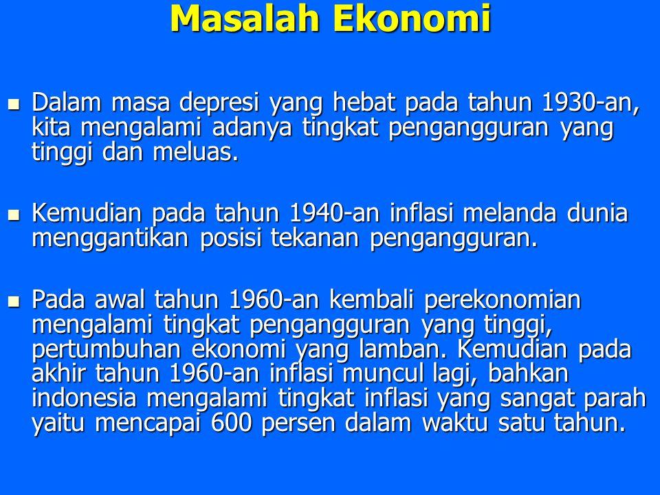 Masalah Ekonomi Dalam masa depresi yang hebat pada tahun 1930-an, kita mengalami adanya tingkat pengangguran yang tinggi dan meluas.