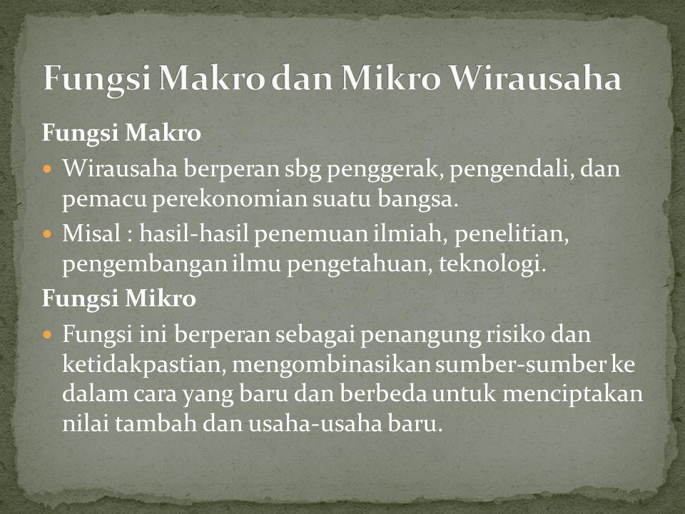 Fungsi Makro Wirausaha berperan sbg penggerak, pengendali, dan pemacu perekonomian suatu bangsa. Misal : hasil-hasil penemuan ilmiah, penelitian, peng