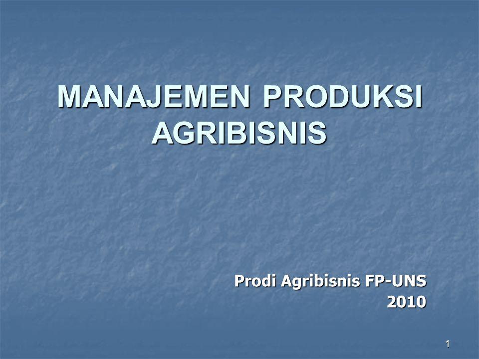 1 MANAJEMEN PRODUKSI AGRIBISNIS Prodi Agribisnis FP-UNS 2010