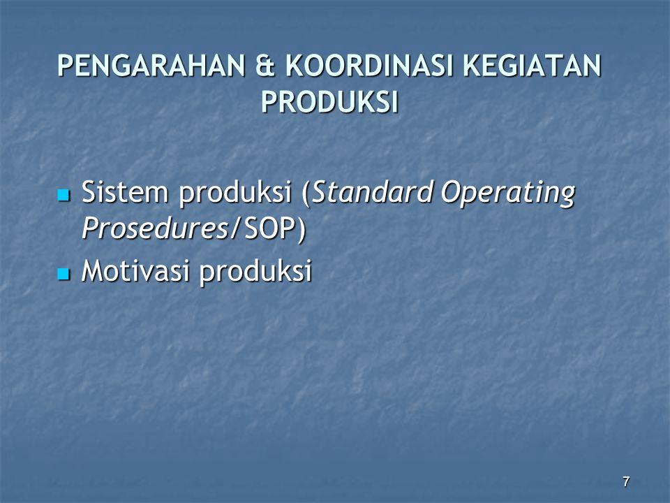 7 PENGARAHAN & KOORDINASI KEGIATAN PRODUKSI Sistem produksi (Standard Operating Prosedures/SOP) Sistem produksi (Standard Operating Prosedures/SOP) Mo