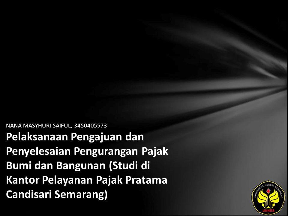 NANA MASYHURI SAIFUL, 3450405573 Pelaksanaan Pengajuan dan Penyelesaian Pengurangan Pajak Bumi dan Bangunan (Studi di Kantor Pelayanan Pajak Pratama Candisari Semarang)