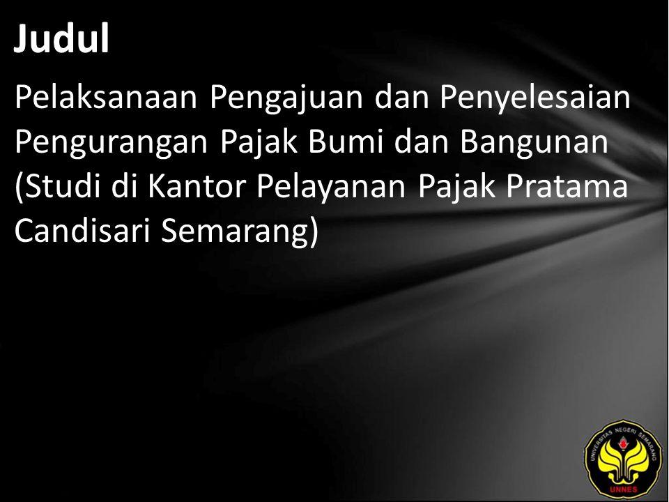 Judul Pelaksanaan Pengajuan dan Penyelesaian Pengurangan Pajak Bumi dan Bangunan (Studi di Kantor Pelayanan Pajak Pratama Candisari Semarang)