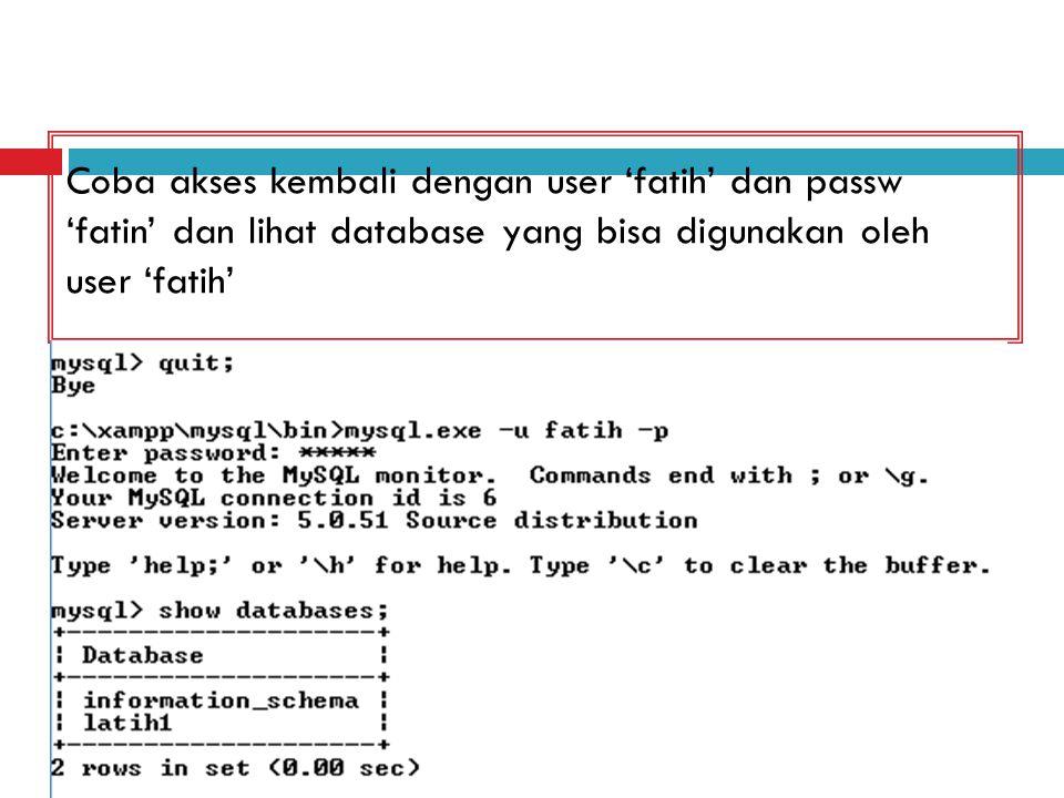 Coba akses kembali dengan user 'fatih' dan passw 'fatin'dan lihat database yang bisa digunakan oleh user 'fatih'
