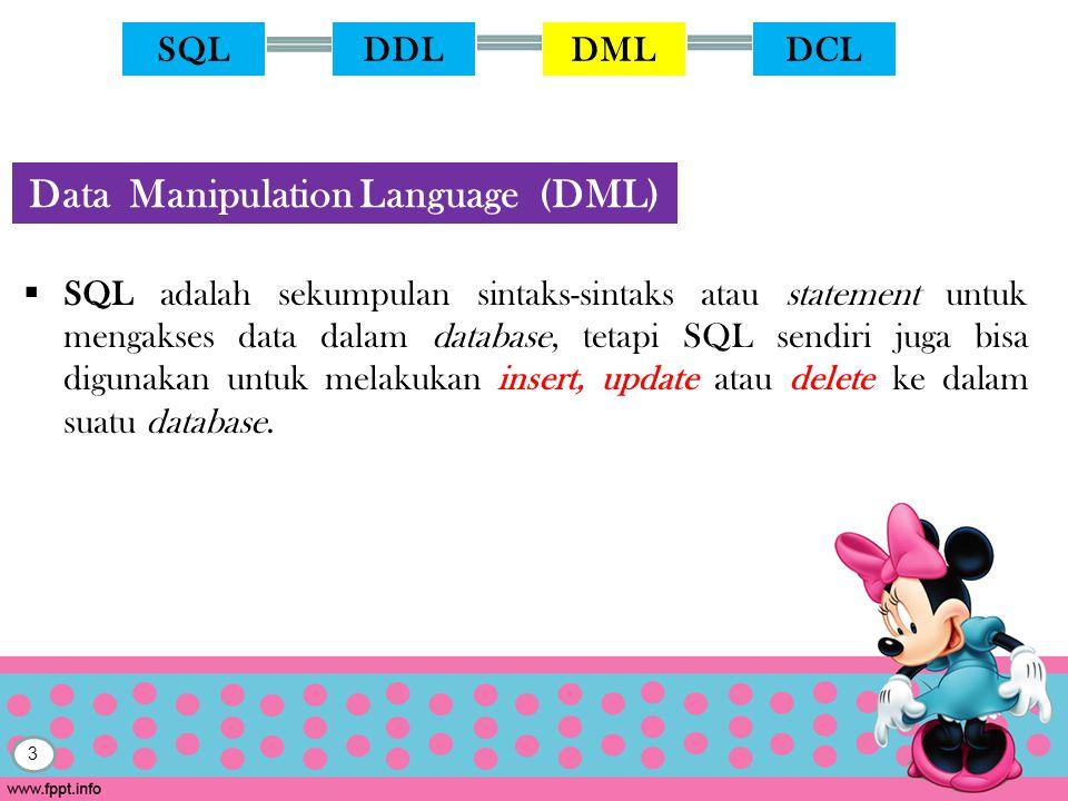3  SQL adalah sekumpulan sintaks-sintaks atau statement untuk mengakses data dalam database, tetapi SQL sendiri juga bisa digunakan untuk melakukan insert, update atau delete ke dalam suatu database.