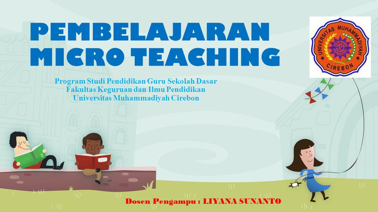 Dosen Pengampu : LIYANA SUNANTO PEMBELAJARAN MICRO TEACHING Program Studi Pendidikan Guru Sekolah Dasar Fakultas Keguruan dan Ilmu Pendidikan Universitas Muhammadiyah Cirebon