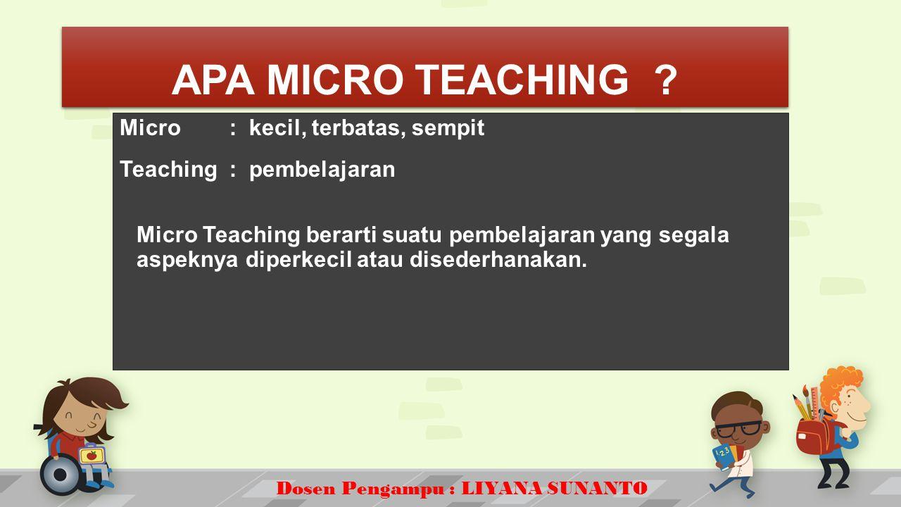 Dosen Pengampu : LIYANA SUNANTO APA MICRO TEACHING .