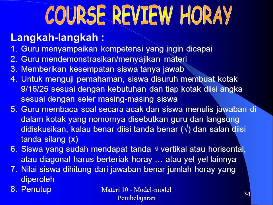 Materi 10 - Model-model Pembelajaran 33 Langkah-langkah : 1.Guru menyampaikan kompetensi yang ingin dicapai 2.Guru mendemonstrasikan/menyajikan materi