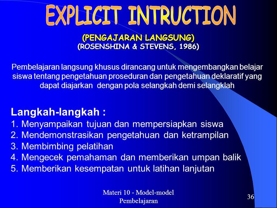 Materi 10 - Model-model Pembelajaran 35 ( Khusus materi yang memerlukan peragaan atau percobaan misalnya Gussen) Langkah-langkah : 1. Guru menyampaika