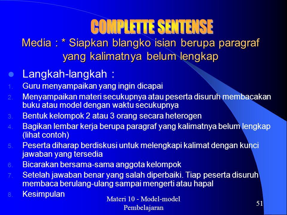 Materi 10 - Model-model Pembelajaran 50 Langkah-langkah : ● Guru menyampaikan kompentensi yang ingin dicapai Guru menyajikan materi secukupnya Guru me