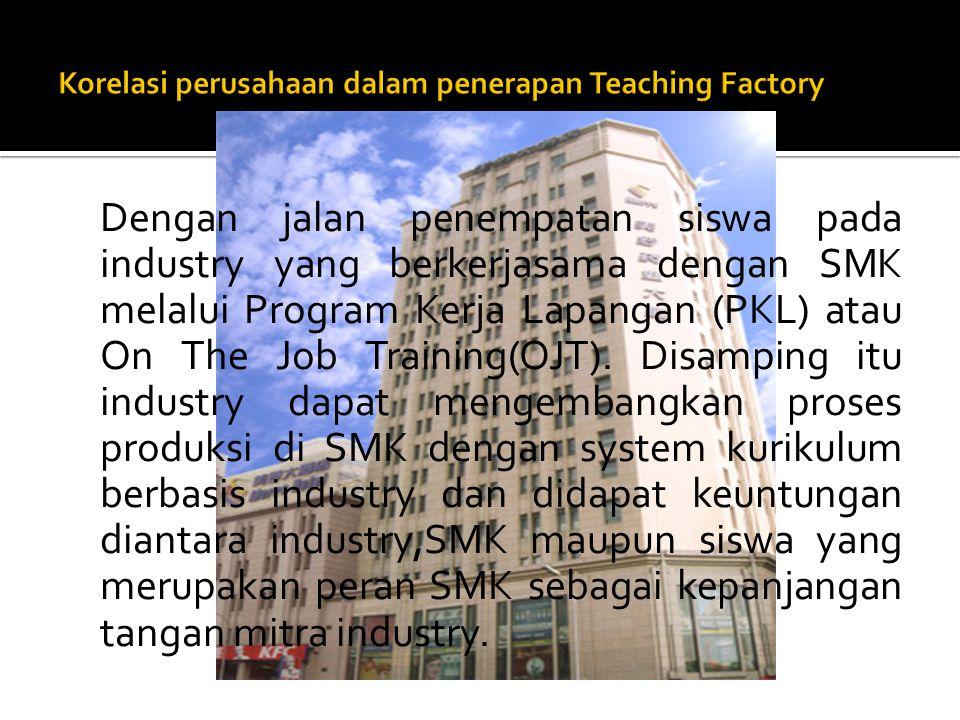 Dengan jalan penempatan siswa pada industry yang berkerjasama dengan SMK melalui Program Kerja Lapangan (PKL) atau On The Job Training(OJT). Disamping