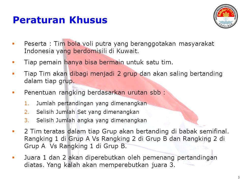 Peraturan Khusus  Peserta : Tim bola voli putra yang beranggotakan masyarakat Indonesia yang berdomisili di Kuwait.  Tiap pemain hanya bisa bermain