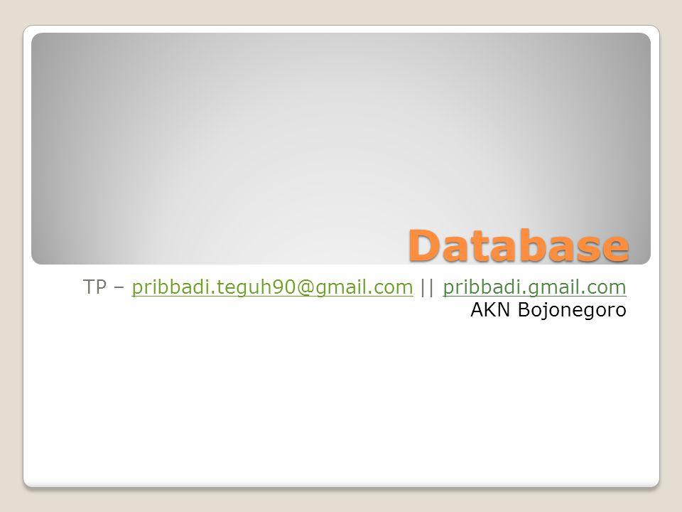 Database TP – pribbadi.teguh90@gmail.com || pribbadi.gmail.compribbadi.teguh90@gmail.com AKN Bojonegoro