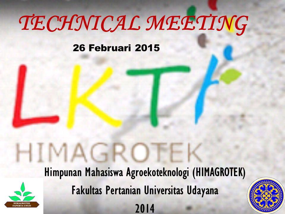 TECHNICAL MEETING Himpunan Mahasiswa Agroekoteknologi (HIMAGROTEK) Fakultas Pertanian Universitas Udayana 2014 26 Februari 2015