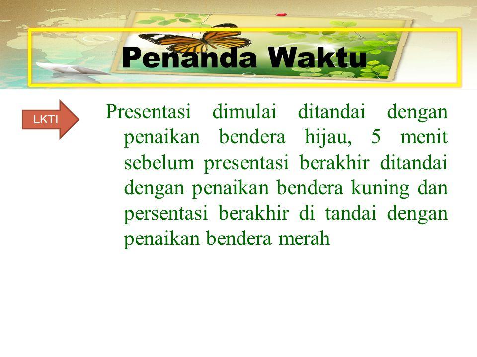 Penanda Waktu Presentasi dimulai ditandai dengan penaikan bendera hijau, 5 menit sebelum presentasi berakhir ditandai dengan penaikan bendera kuning d
