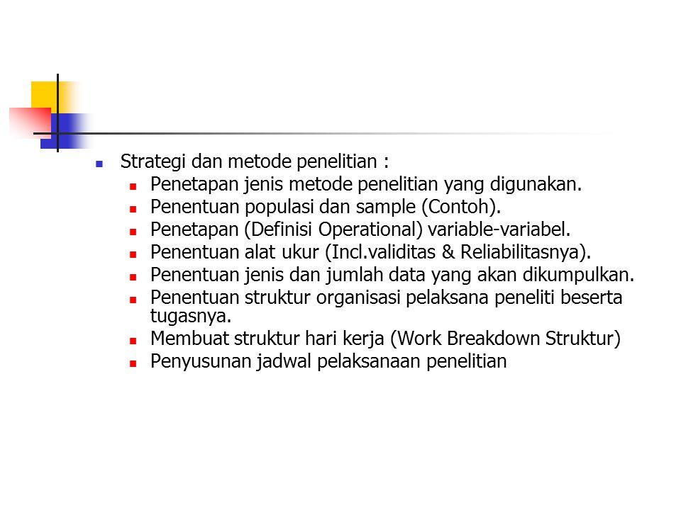 Strategi dan metode penelitian : Penetapan jenis metode penelitian yang digunakan. Penentuan populasi dan sample (Contoh). Penetapan (Definisi Operati