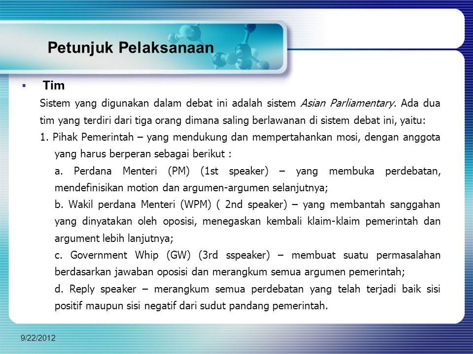 Petunjuk Pelaksanaan  Tim Sistem yang digunakan dalam debat ini adalah sistem Asian Parliamentary.