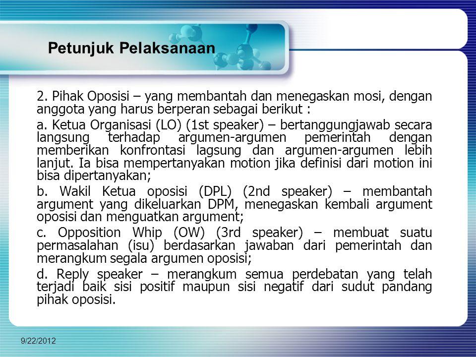 2. Pihak Oposisi – yang membantah dan menegaskan mosi, dengan anggota yang harus berperan sebagai berikut : a. Ketua Organisasi (LO) (1st speaker) – b