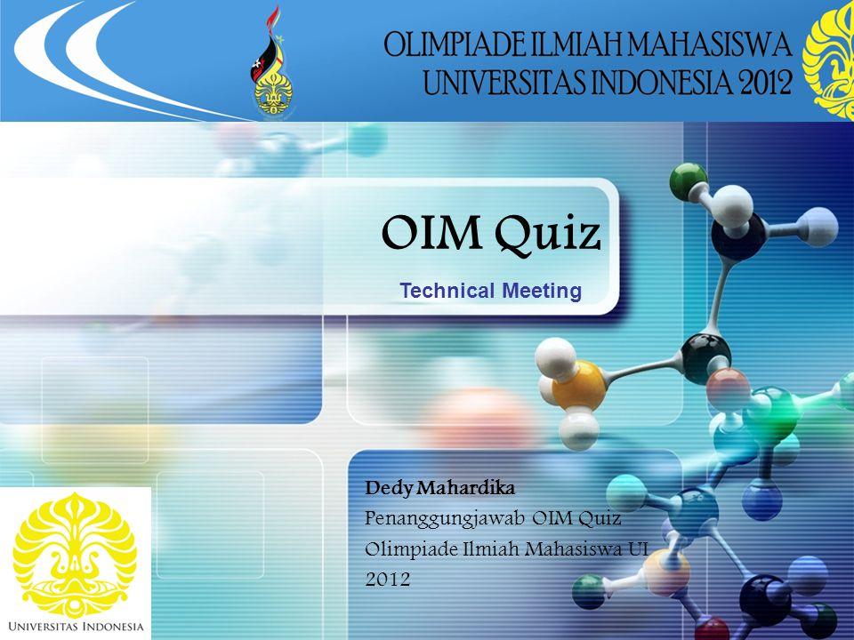 LOGO OIM Quiz Technical Meeting Dedy Mahardika Penanggungjawab OIM Quiz Olimpiade Ilmiah Mahasiswa UI 2012 9/22/2012