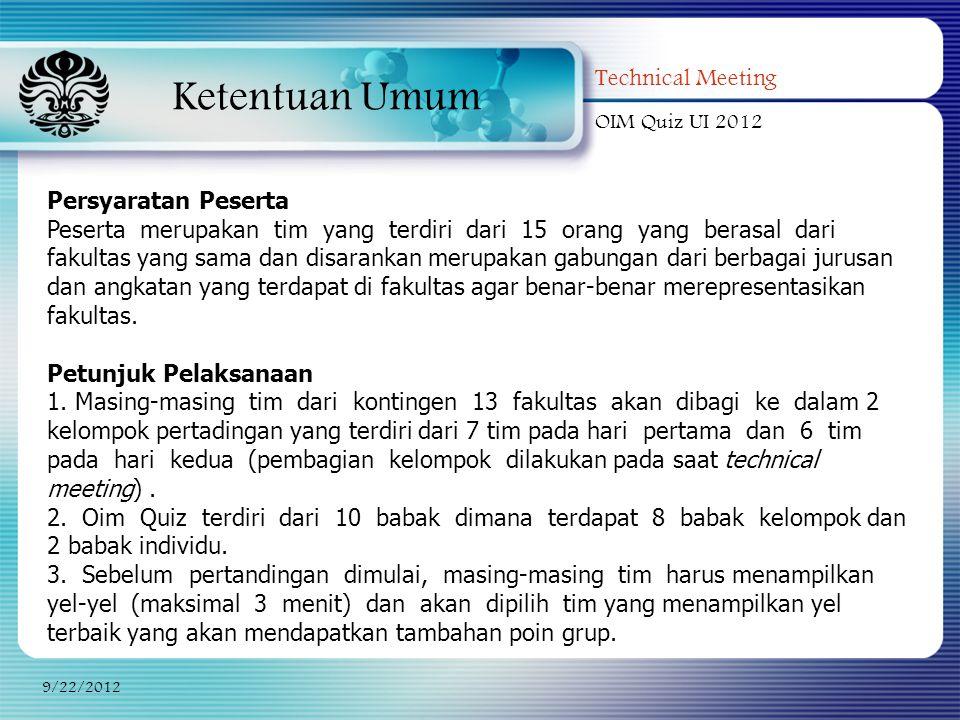 Ketentuan Umum Technical Meeting OIM Quiz UI 2012 9/22/2012 Persyaratan Peserta Peserta merupakan tim yang terdiri dari 15 orang yang berasal dari fak