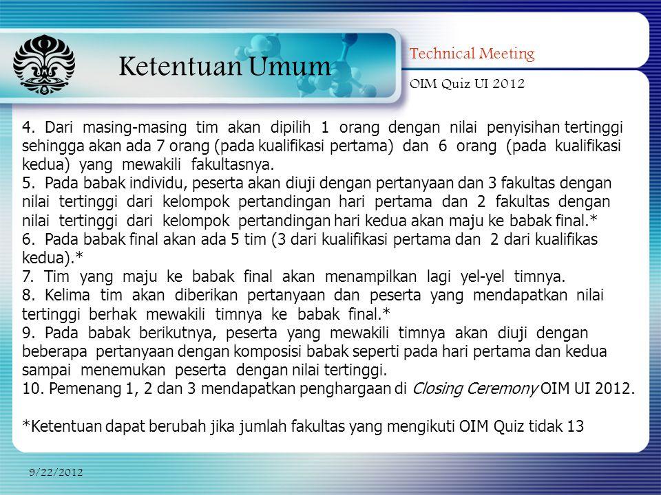 Ketentuan Umum Technical Meeting OIM Quiz UI 2012 9/22/2012 4. Dari masing-masing tim akan dipilih 1 orang dengan nilai penyisihan tertinggi sehingga