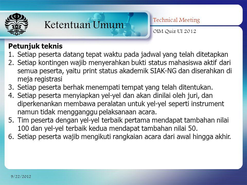 Ketentuan Umum Technical Meeting OIM Quiz UI 2012 9/22/2012 Petunjuk teknis 1.Setiap peserta datang tepat waktu pada jadwal yang telah ditetapkan 2.Se