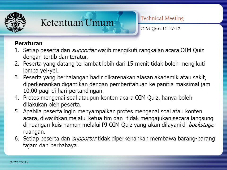 Ketentuan Umum Technical Meeting OIM Quiz UI 2012 9/22/2012 Peraturan 1.Setiap peserta dan supporter wajib mengikuti rangkaian acara OIM Quiz dengan tertib dan teratur.