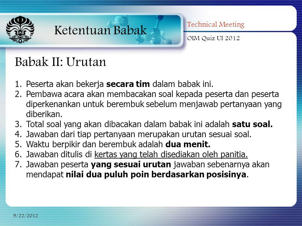 Ketentuan Babak Technical Meeting OIM Quiz UI 2012 9/22/2012 Babak II: Urutan 1.Peserta akan bekerja secara tim dalam babak ini. 2.Pembawa acara akan