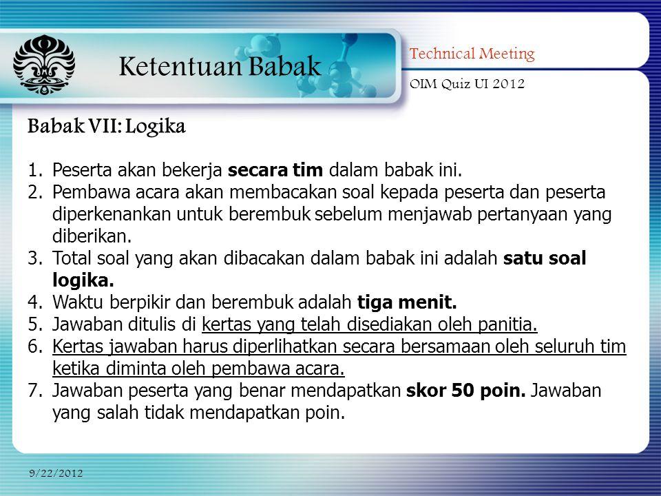 Ketentuan Babak Technical Meeting OIM Quiz UI 2012 9/22/2012 Babak VII: Logika 1.Peserta akan bekerja secara tim dalam babak ini. 2.Pembawa acara akan