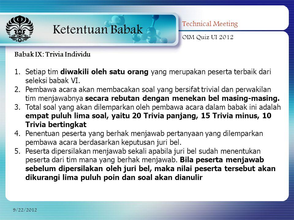 Ketentuan Babak Technical Meeting OIM Quiz UI 2012 9/22/2012 Babak IX: Trivia Individu 1.Setiap tim diwakili oleh satu orang yang merupakan peserta te