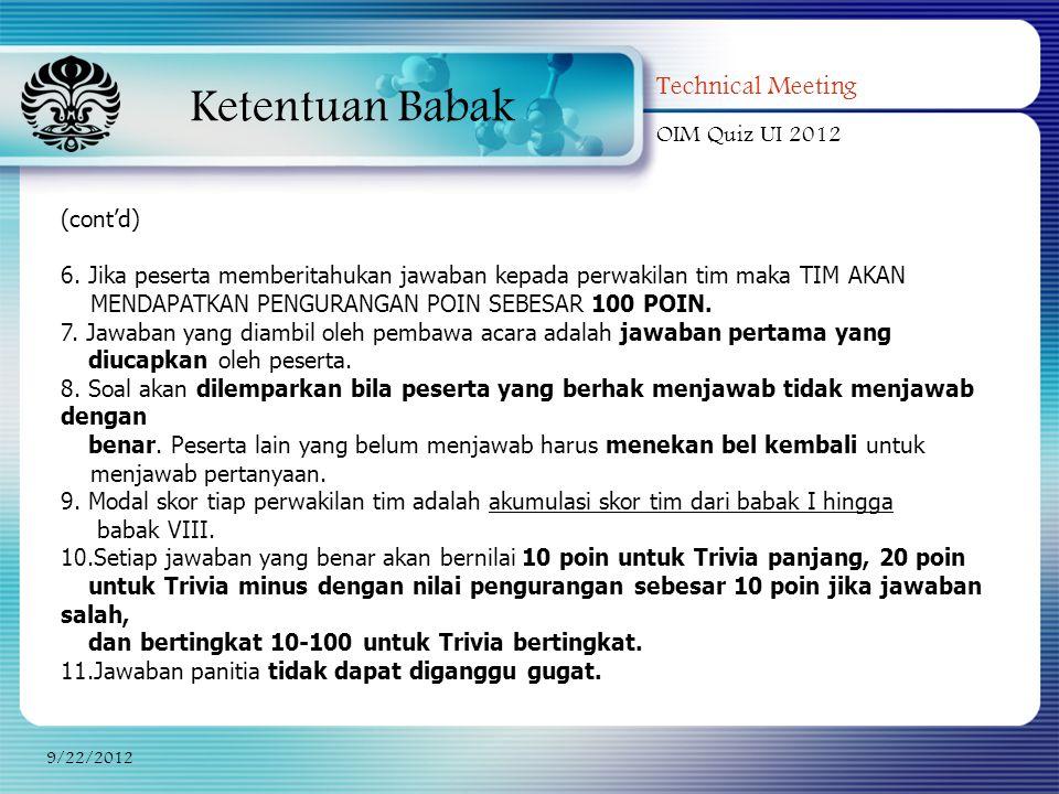 Ketentuan Babak Technical Meeting OIM Quiz UI 2012 9/22/2012 (cont'd) 6. Jika peserta memberitahukan jawaban kepada perwakilan tim maka TIM AKAN MENDA