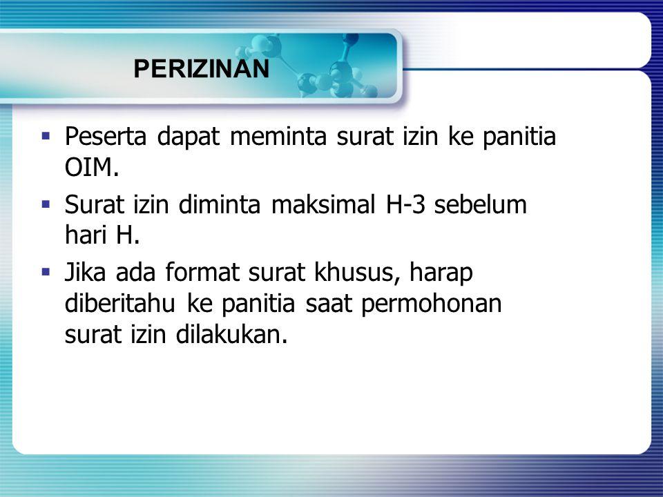 PERIZINAN  Peserta dapat meminta surat izin ke panitia OIM.  Surat izin diminta maksimal H-3 sebelum hari H.  Jika ada format surat khusus, harap d
