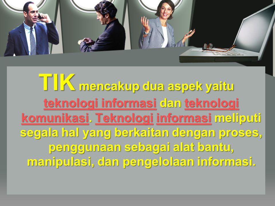 T eknologi Informasi dan Komunikasi (TIK), atau dalam bahasa Inggris dikenal dengan istilah Information and Communication Technologies (ICT)