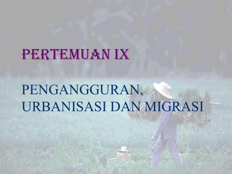 Pertemuan IX PENGANGGURAN, URBANISASI DAN MIGRASI