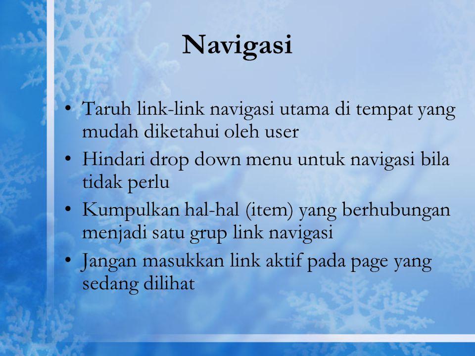 Navigasi Taruh link-link navigasi utama di tempat yang mudah diketahui oleh user Hindari drop down menu untuk navigasi bila tidak perlu Kumpulkan hal-