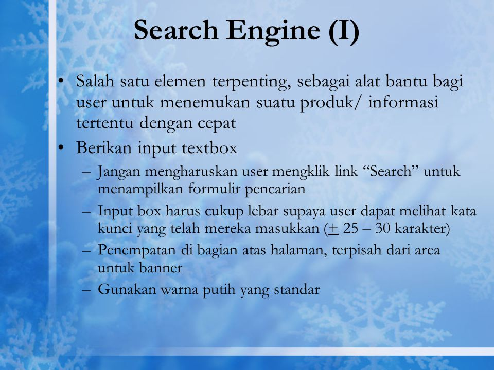 Search Engine (I) Salah satu elemen terpenting, sebagai alat bantu bagi user untuk menemukan suatu produk/ informasi tertentu dengan cepat Berikan inp