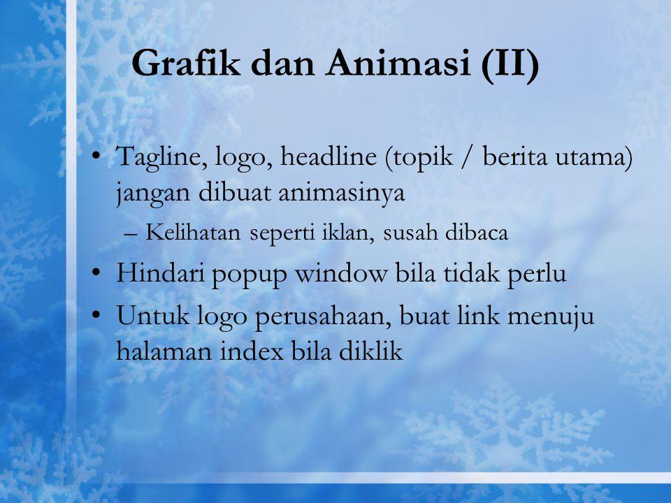 Grafik dan Animasi (II) Tagline, logo, headline (topik / berita utama) jangan dibuat animasinya –Kelihatan seperti iklan, susah dibaca Hindari popup w