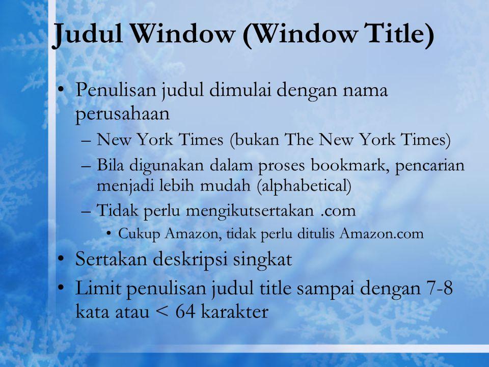 Judul Window (Window Title) Penulisan judul dimulai dengan nama perusahaan –New York Times (bukan The New York Times) –Bila digunakan dalam proses boo